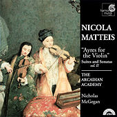 Nicola Matteis: Ayres for the Violin - Suites and Sonatas Vol. II by The Arcadian Academy