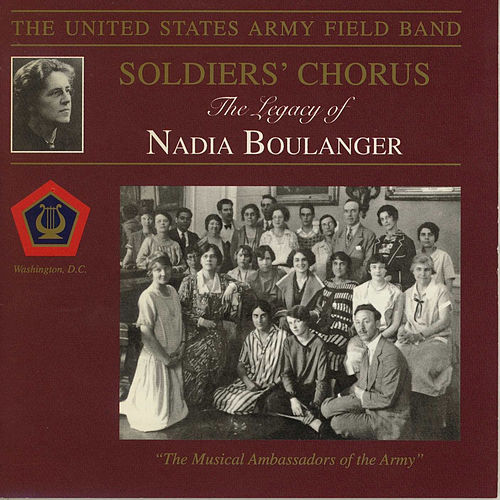 The Legacy of Nadia Boulanger by US Army Field Band and Soldiers' Chorus