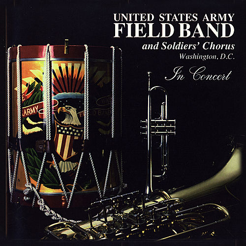 In Concert by United States Army Field Band and Soldiers' Chorus