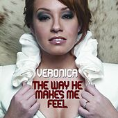 The Way He Makes Me Feel by Veronica