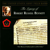 The Legacy of Robert Russell Bennett by U.S. Army Field Band