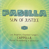 Padilla: Sun of Justice by Los Angeles Chamber Singers' Cappella