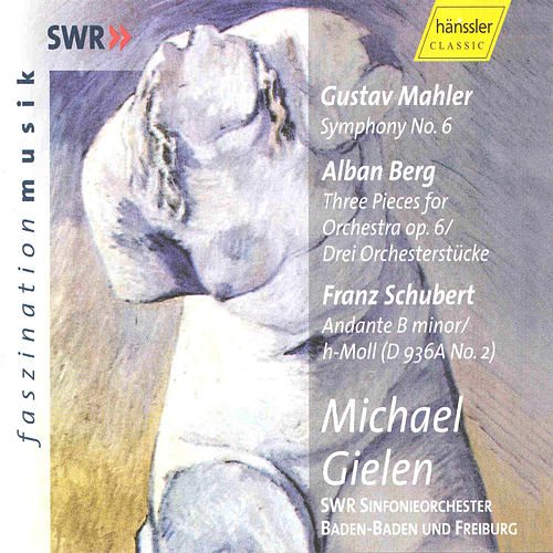 Gustav Mahler: Symphony No. 6 / Alban Berg: Three Pieces for Orchestra op. 6  / Franz Schubert: Andante in B Minor D 936A No. 2 by SWR Sinfonieorchester Baden-Baden und Freiburg