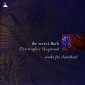 Bach: The Secret Bach - Works for Clavichord by Christopher Hogwood