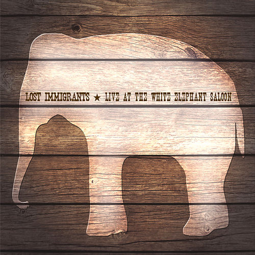 Live At the White Elephant Saloon by Lost Immigrants
