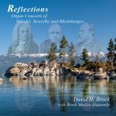 Reflections: Organ Concerti of Handel, Sowerby & Rheinberger by David Brock