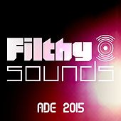 Filthy Sounds ADE 2015 - EP by Various Artists