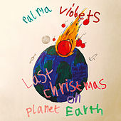 Last Christmas On Planet Earth by Palma Violets