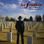 Where Have All the Heroes Gone? by Les Fradkin