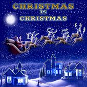 Christmas Is Christmas by Various Artists
