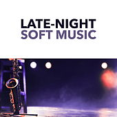 Late-Night Soft Music by Various Artists