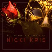You've Got a Hold On Me by Nicki Kris