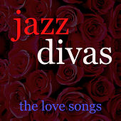 Jazz Diva's Love Songs by Various Artists