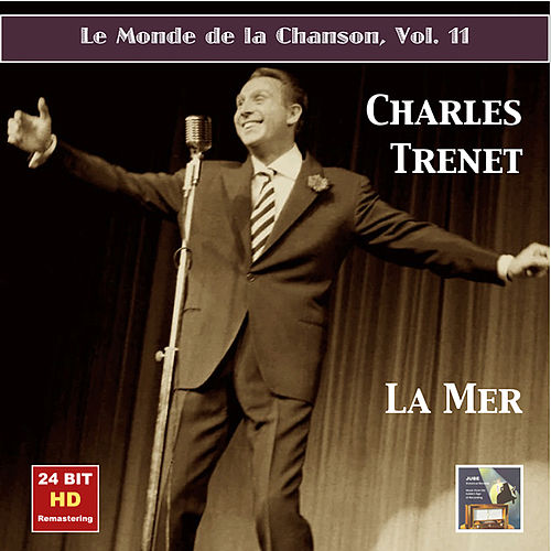 Le monde de la chanson, Vol. 11: Charles Trenet – La mer (Remastered 2015) by Charles Trenet