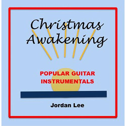 Christmas Awakening: Popular Guitar Instrumentals by Jordan Lee