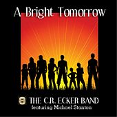 A Bright Tomorrow (feat. Michael Stanton) by The C.R. Ecker Band