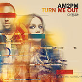 Turn Me Out by am2pm