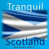 Tranquil Scotland: Relaxing Music by Various Artists