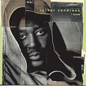 I Know by Luther Vandross