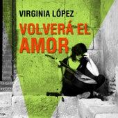 Volverá el Amor by Virginia Lopez