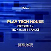 Play Tech House, Vol. 3 (Especially Tech House Tracks) by Various Artists