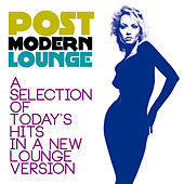 Post Modern Lounge (A Selection of Today's Hits in a New Lounge Version) by Various Artists