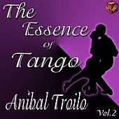 The Essence of Tango: Aníbal Troilo, Vol. 2 by Anibal Troilo