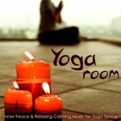 Yoga Room – Inner Peace & Relaxing Calming Music for Yoga Space, Emotional Songs for Yoga Nidra, Raja Yoga, Sun Salutation & Meditation by Various Artists