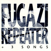 Repeater + 3 Songs by Fugazi
