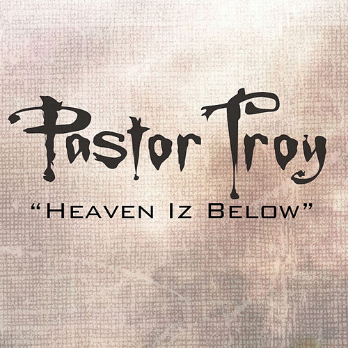 Heaven Is Below by Pastor Troy