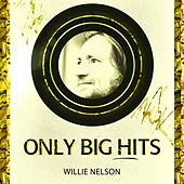 Only Big Hits von Willie Nelson