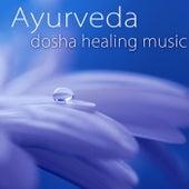 Ayurveda Dosha Healing Music – Peaceful Songs for Vata, Pitta & Kapha Doshas in Ayurvedic Holistic Health & Massage by Various Artists