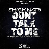 Dont Talk to Me (feat. Maj Gutta, Jus Digga & Thrill) by Shady Nate