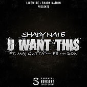 U Want This (feat. Maj Gutta & Fe Tha Don) by Shady Nate