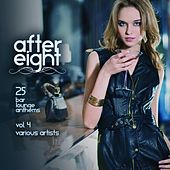 After Eight, Vol. 4 (25 Bar Lounge Anthems) by Various Artists