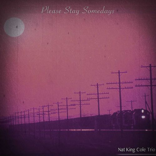 Please Stay Somedays (Remastered) von Nat King Cole