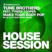 Make Your Body Pop (B.U.S.T.E.D & Matt Myer Remix) by Tune Brothers