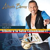 Medley Tributo Salsa Colombiana 1 (Version 2) Cali Pachanguero / La Rebelion / Oiga Mire Y Vea / El Preso / Micaela / Mi Vecina by Alberto Barros