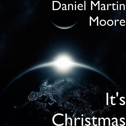 It's Christmas by Daniel Martin Moore