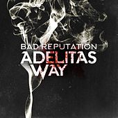 Bad Reputation by Adelitas Way