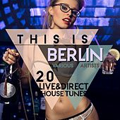 This Is BERLIN (20 Live & Direct House Tunes) by Various Artists