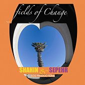 Fields of Change by Shahin & Sepehr