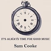 It's Always Time For Good Music von Sam Cooke