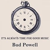 It's Always Time For Good Music von Bud Powell