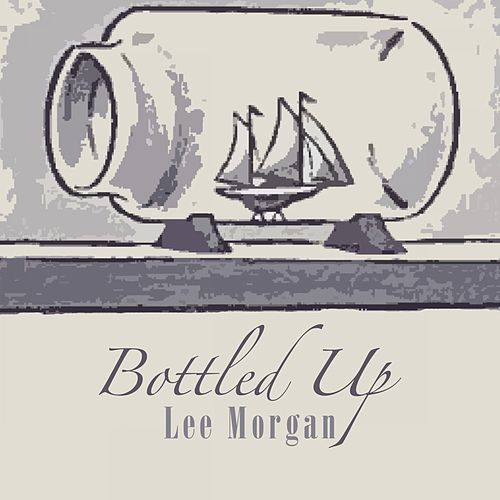 Bottled Up von Lee Morgan