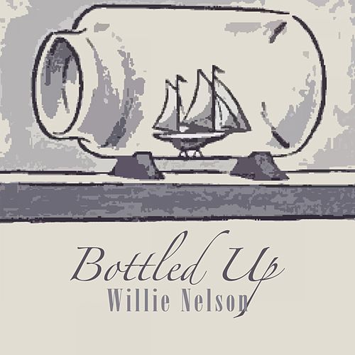 Bottled Up von Willie Nelson