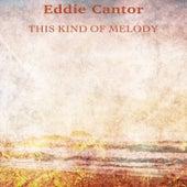 This Kind of Melody (Remastered) von Eddie Cantor