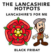Lancashire's for Me / Black Friday by The Lancashire Hotpots