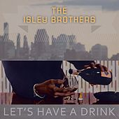 Lets Have A Drink von The Isley Brothers