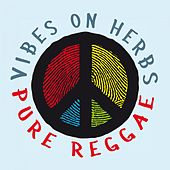 Vibes on Herbs: Pure Reggae by Various Artists